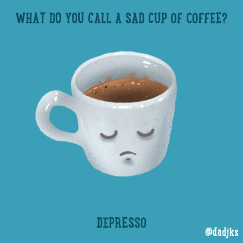 What do you call a sad cup of coffee?